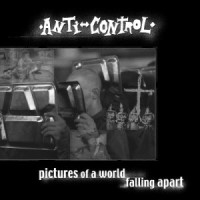 ANTI CONTROL- Pictures Of A World Falling Apart LP